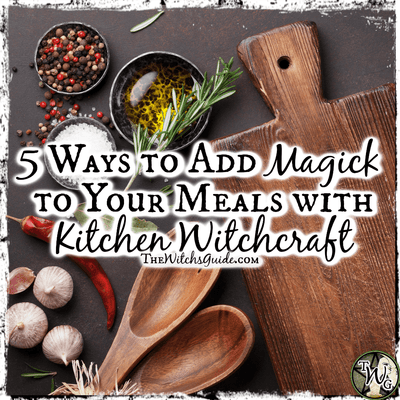 5 Ways to Add Magick to Your Meals with Kitchen Witchcraft