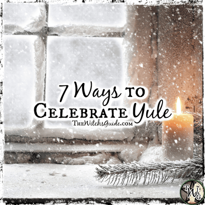 7 Ways to Celebrate Yule, The Winter Solstice