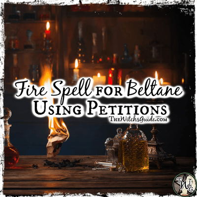 Petition to the Universe: Fire Spell for Beltane