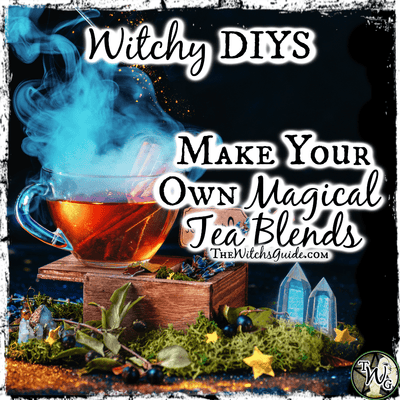 Witchy DIYS: Make Your Own Magical Tea Blends
