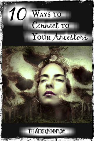 10 Ways to Connect with Your Ancestors, Samhain, Crafting Magick