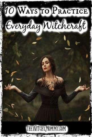 10 Ways to Practice Everyday Witchcraft, Crafting Magick Tips