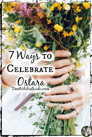 7 Ways to Celebrate Ostara, The Spring Equinox, The Witch's Guide, Green Witchcraft