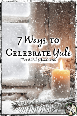 7 Ways to Celebrate Yule, The Winter Solstice, The Witch's Guide