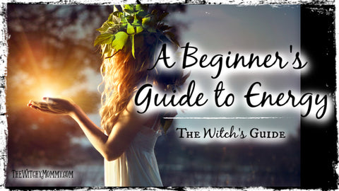 A Beginner's Guide to Energy, Spells, Witchcraft, Magick