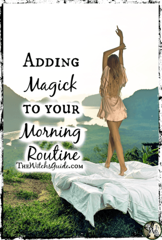 Adding Magick to Your Morning Routine, Witchcraft, The Witch's Guide