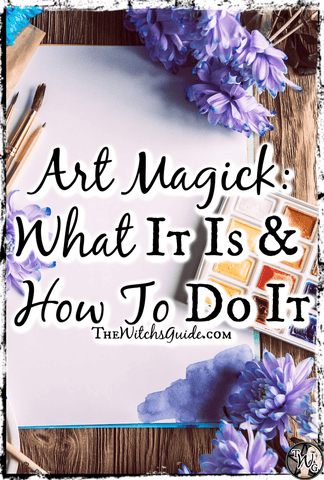 Art Magick: What It Is and How to Do It | The Witch's Guide