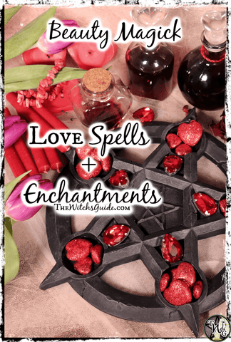 Beauty Magick: Love Spells and Enchantments   The Witch's Guide