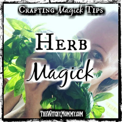 Herb Magick, Garden Witchery, Crafting Magick Tips