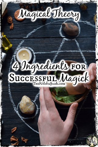 Magical Theory: 4 Ingredients for Successful Magick by The Witch's Guide