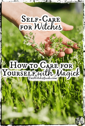 Self-Care for Witches: How to Care for Yourself with Magick, The Witch's Guide