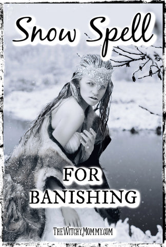 Snow Spell for Banishing, Crafting Magick Tips, Witchcraft