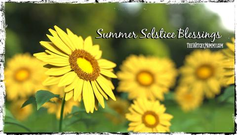 Summer Solstice, Litha, Midsummer, Blessings, The Witchy Mommy