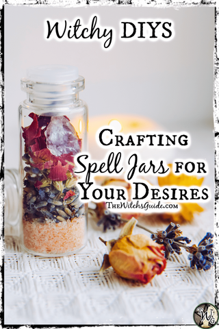 WITCHY DIYS: Crafting Spell Jars for Your Desires, The Witch's Guide