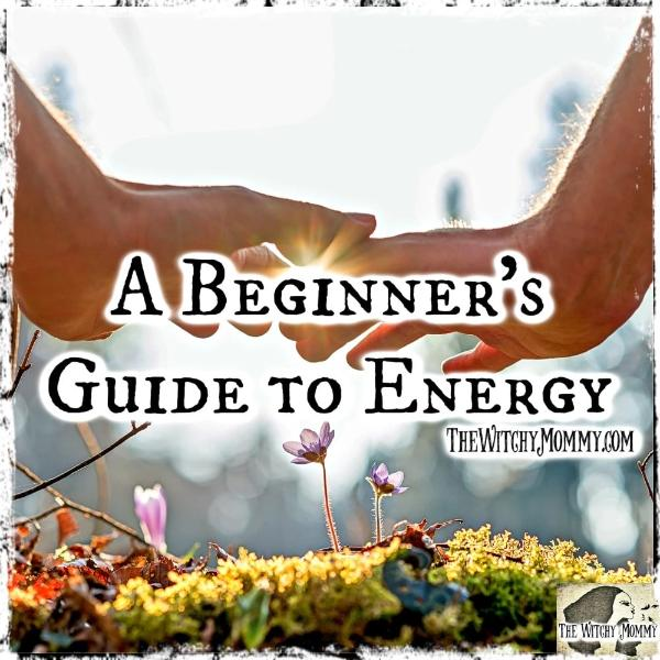 A Beginner's Guide to Energy, Witchcraft Course, The Witchy Mommy™