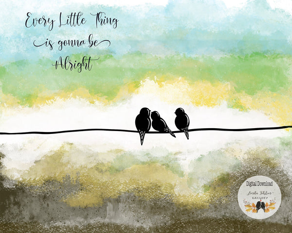 Every Little Thing is Gonna be Alright Three Little Birds Instant Printable Wall Art - Linda Fehlen Gallery