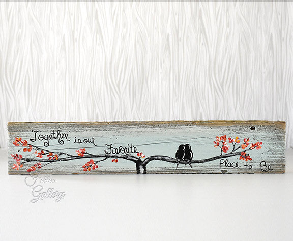 Together is My Favorite Place to Be , Love Birds on Reclaimed Wood