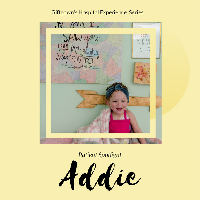 Giftgowns' Hospital Experience Series - Patient Spotlight: Addie