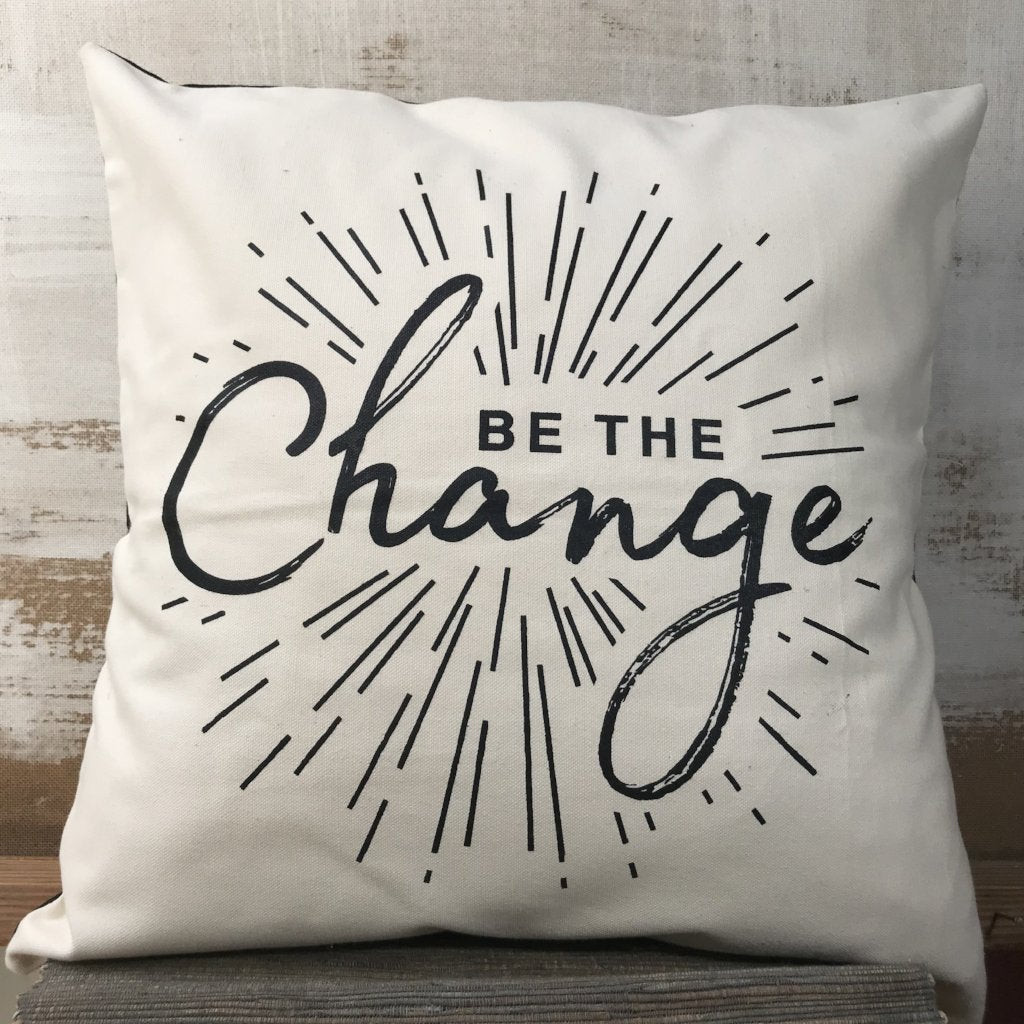 """Be the Change""  Black and White Pillowcase"