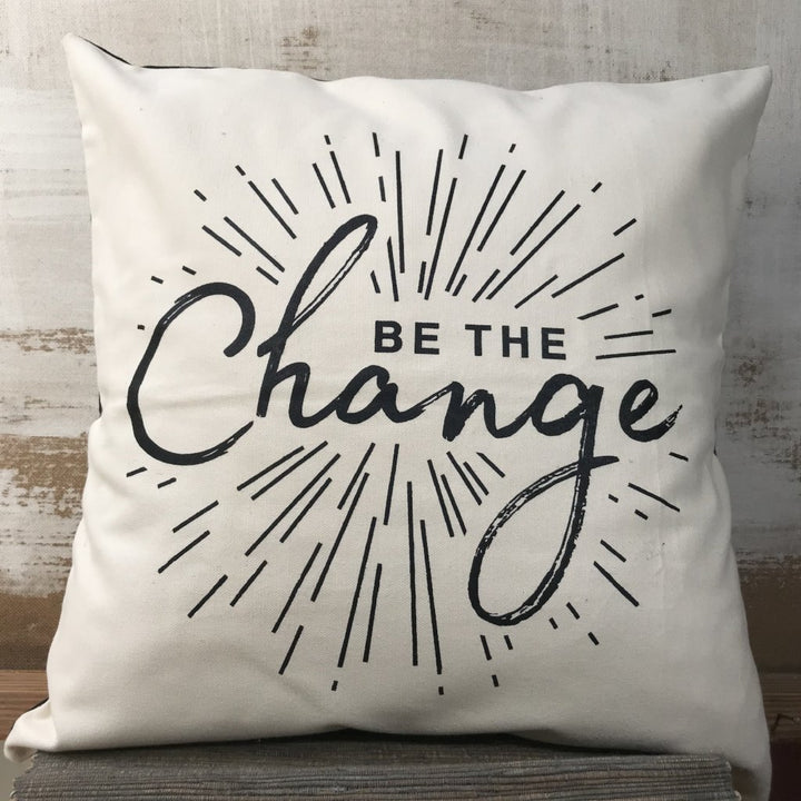 """Be the Change""  Black and White Pillow"