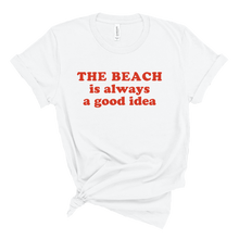 Load image into Gallery viewer, The Beach is Always a Good Idea Tee