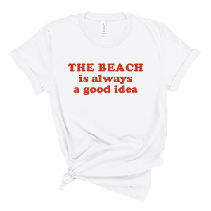 The Beach is Always a Good Idea Tee