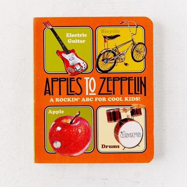 Apples to Zeppelin A Rockin' ABC for Cool Kids