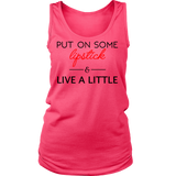 PUT ON SOME lipstick & LIVE A LITTLE Tank/Tee