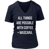ALL THINGS ARE POSSIBLE WITH COFFEE & MASCARA. Crew/Tank/Tee