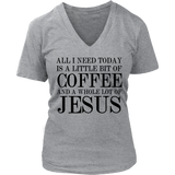 ALL I NEED TODAY IS A LITTLE BIT OF COFFEE AND A WHOLE LOT OF JESUS Tank/Tee