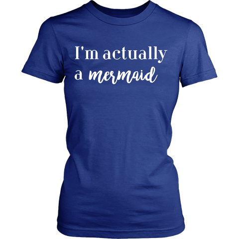 I'm actually a mermaid Crew/Tank/Tee