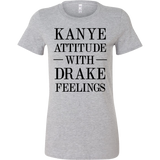 KANYE ATTITUDE WITH DRAKE FEELINGS Crew/Tank/Tee