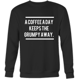 A Coffee a Day Keeps the Grumpy Away Crew/Tank/Tee - Pretty Little Sayings