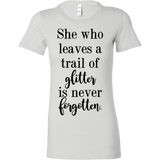 She who leaves a trail of glitter is never forgotten. Tank/Tee