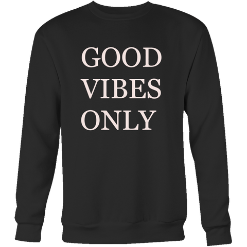 GOOD VIBES ONLY Crew/Tank/Tee - Pretty Little Sayings