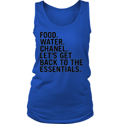 FOOD. WATER. CHANEL. LET'S GET BACK TO THE ESSENTIALS. Tank/Tee - Pretty Little Sayings