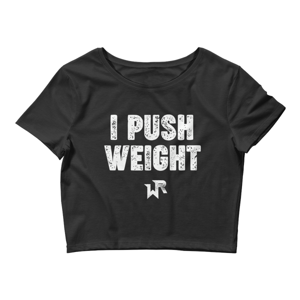 I PUSH WEIGHT CROP