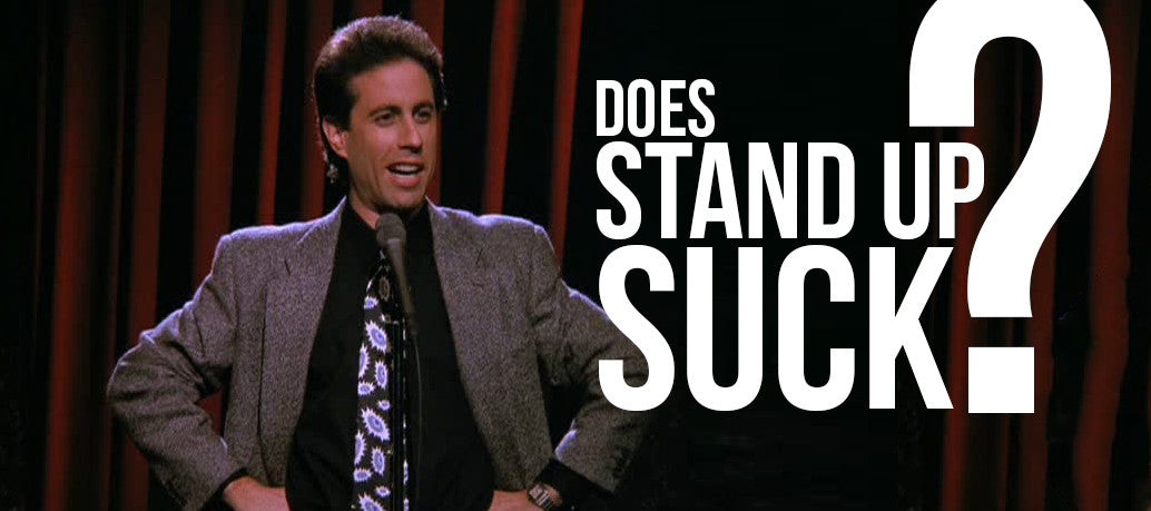 DOES STAND UP SUCK?