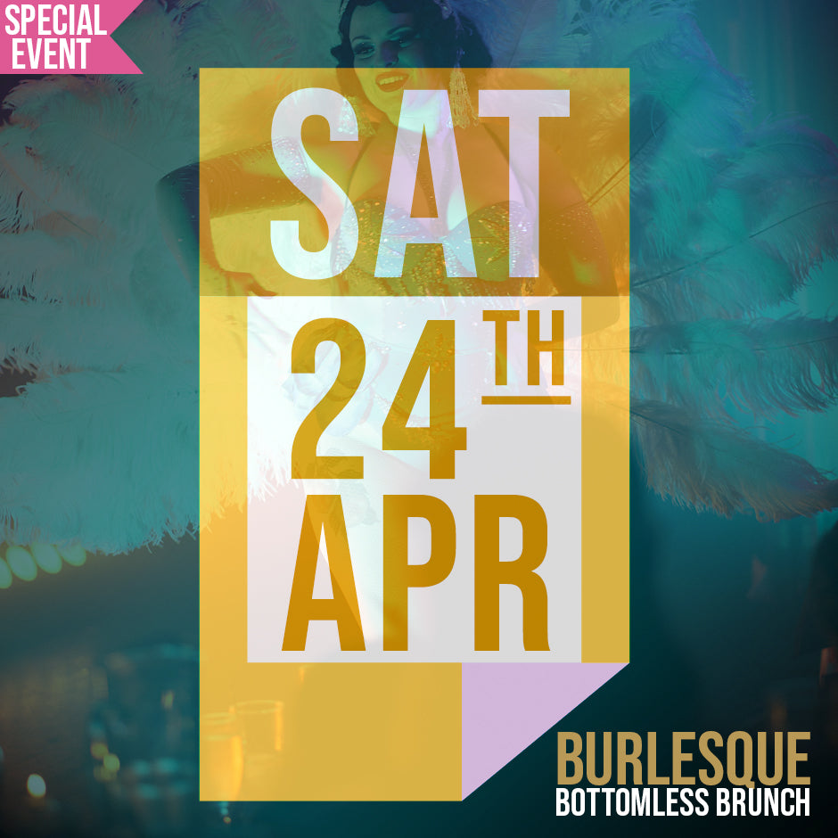 Burlesque Bottomless Brunch - Matinee Show 1pm Saturday 24th April 2021