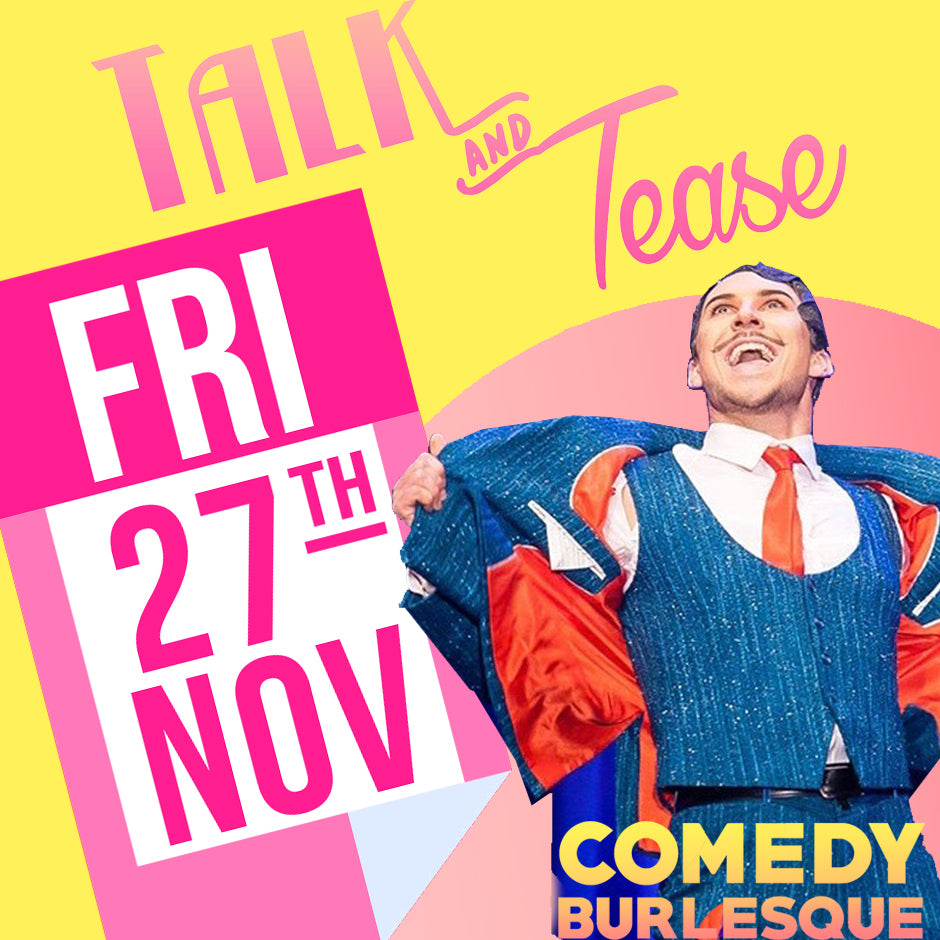 Talk and Tease Comedy Burlesque Special -Dinner Show Sydney Friday November 27th 2020
