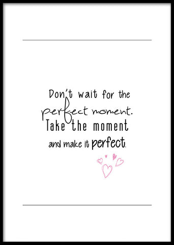 Don't wait for the perfect moment ...