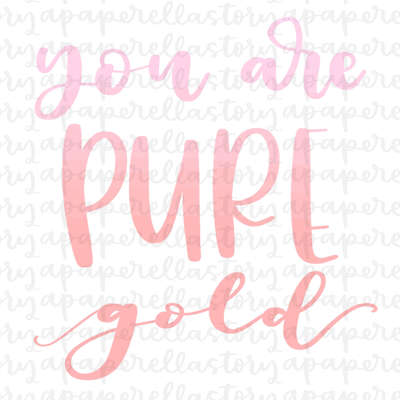 You are Pure Gold (Ombre Lettering) - Digital File