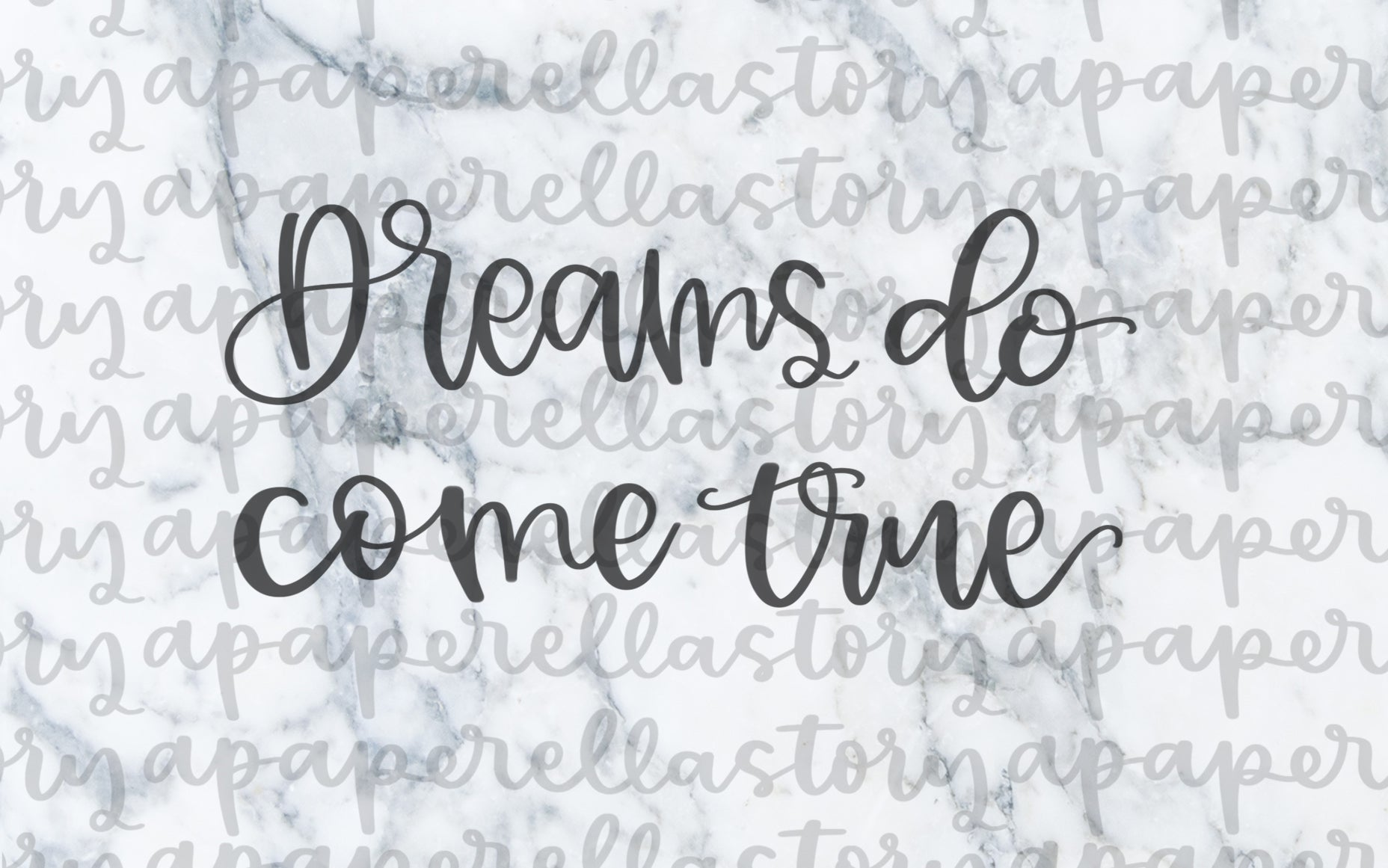 Dreams Do Come True Lettering - Digital File