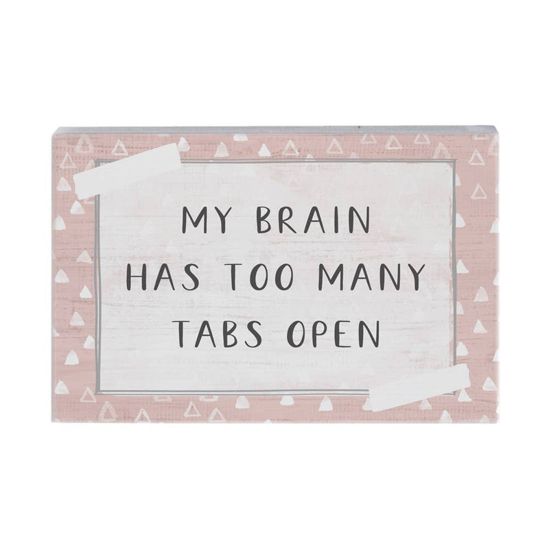 My Brain Has Too Many Tabs Open Sign