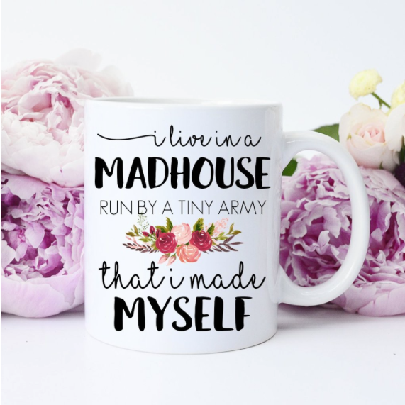 I Live in a Madhouse Mug