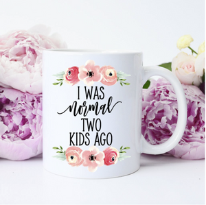 I was Normal Two Kids Ago Mug
