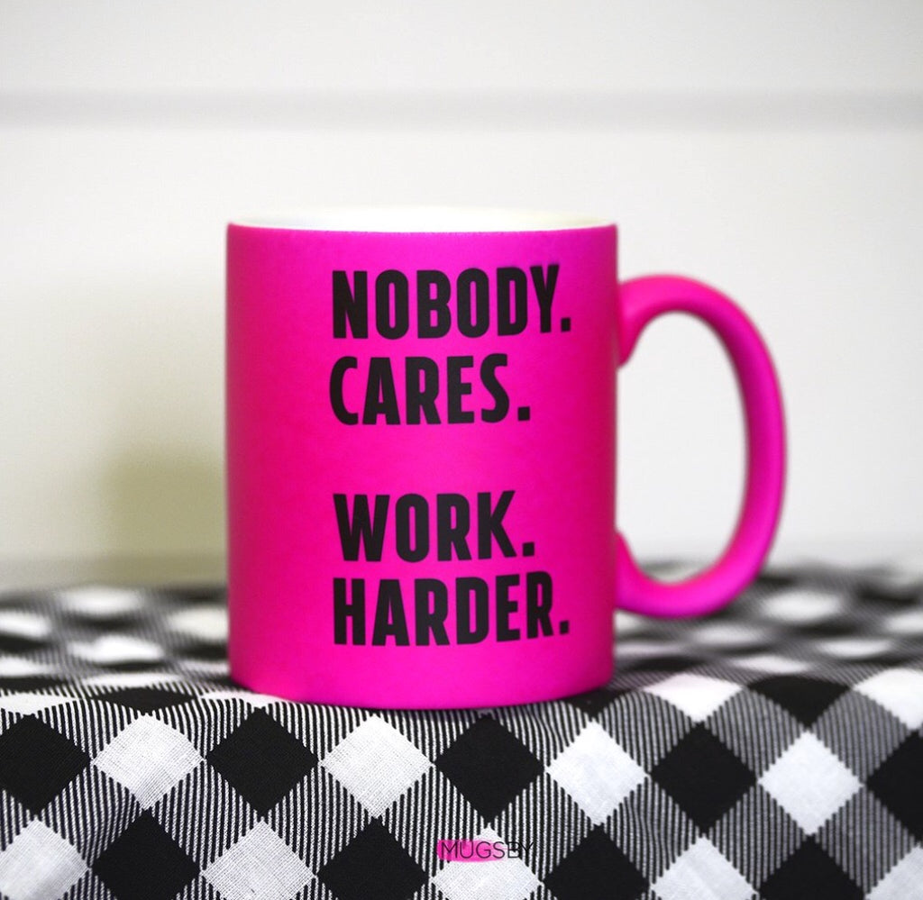 Nobody Cares Work Harder Mug