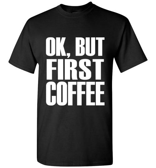 Ok, But First Coffee T-Shirt - SouthofMemphis - 2