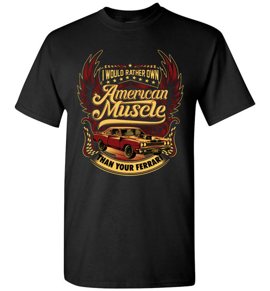 I would rather own American muscle than your Ferrari! Men and Youth T-shirt