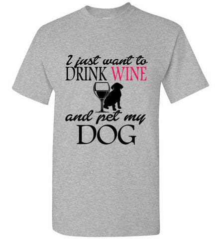 Drink Wine and Pet My Dog T-Shirt